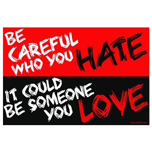 "Be Careful Who You Hate it Could be Someone You Love Bumper Sticker 5"" x 3"""