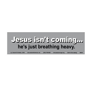 Jesus Isn't Coming He's Just Breathing Heavy Bumper Sticker